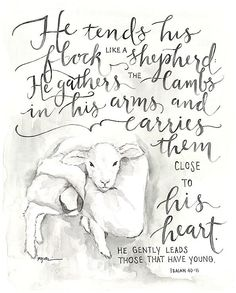 The inspiration artwork for my page of verse Isa. He tends his flock like a shepherd, He gathers his lambs in His arms and carries them close to His heart. Bible Art, Bible Verses Quotes, Bible Scriptures, Healing Scriptures, Healing Quotes, Biblical Quotes, Religious Quotes, Bibel Journal, The Good Shepherd