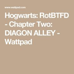 Hogwarts: RotBTFD - Chapter Two: DIAGON ALLEY - Wattpad