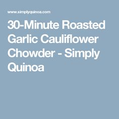 30-Minute Roasted Garlic Cauliflower Chowder - Simply Quinoa