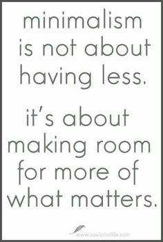 Minimalism quote 12 Perks of Living as a Minimalist Family Konmari, Great Quotes, Quotes To Live By, Me Quotes, Inspirational Quotes, Yoga Quotes, Wisdom Quotes, Funny Quotes, Minimalism Living