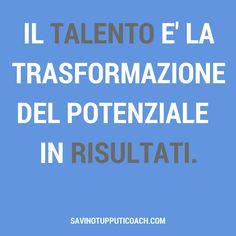 Il talento è la trasformazione del potenziale in risultati. #coaching #mentalcoach #savinotupputicoach
