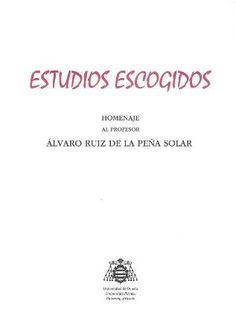 Estudios escogidos : homenaje al profesor Álvaro Ruiz de la Peña Solar / coordinadores Elena de Lorenzo, Ramón d'Andrés, Xulio Viejo - Oviedo : Universidad de Oviedo, 2017