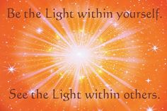 Be the Light within yourself...