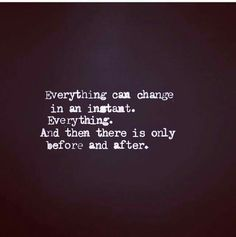 Everything can change in an instant
