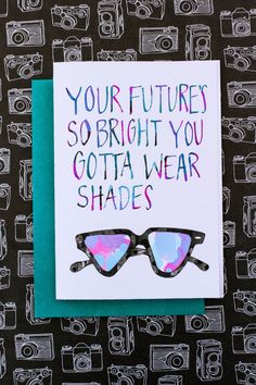 "Your Future's So Bright You Gotta Wear Shades"" card or print for any..."