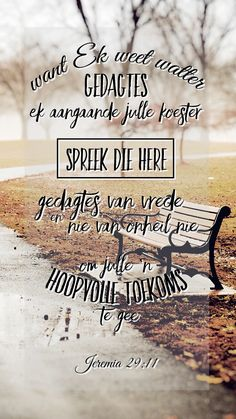Want Ék weet watter gedagtes Ek aangaande julle koester, spreek die Here , gedagtes van vrede en nie van onheil nie, om julle 'n hoopvolle toekoms te gee. Bible Verse Memorization, Bible Verses Quotes, Jesus Quotes, Bible Scriptures, Faith Quotes, Words Quotes, Sayings, Afrikaanse Quotes, Inspirational Verses