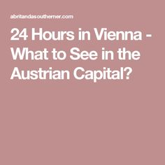24 Hours in Vienna - What to See in the Austrian Capital?