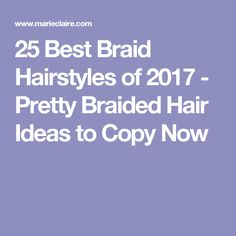 25 Best Braid Hairstyles of 2017 - Pretty Braided Hair Ideas to Copy Now