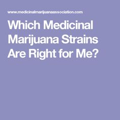 Which Medicinal Marijuana Strains Are Right for Me?