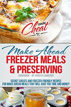 Make Ahead Freezer Meals & Preserving Cookbook: Secret Cheats and Freezer Friendly Recipes for Make-Ahead Meals That Will Save You Time and Money (Cooking Cheat Series) - Kindle edition by Krista Cameron. Cookbooks, Food & Wine Kindle eBooks @ Amazon.com.