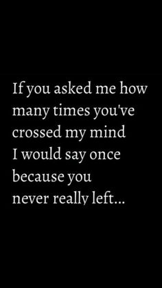 """45 Crush Quotes - """"If you asked me how many times you've crossed my mind I would say once because you never really left."""" quotes crush 45 Crush Quotes About That Wonderful Person That Never Leaves Your Mind Crush Quotes For Him, Secret Crush Quotes, Love Quotes For Her, Quotes About Your Crush, Dont Hurt Me Quotes, Deep Quotes About Love, Quotes About Leaving, Secretly In Love Quotes, Secret Admirer Quotes"""