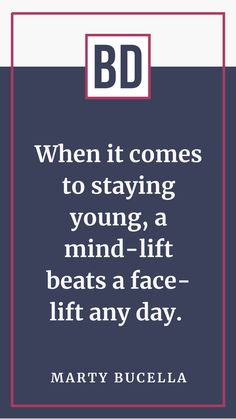 When it comes to staying young, a mind-lift beats a face-lift any day. Beautiful Days, Stay Young, Business Branding, Personal Branding, Beats, Digital Marketing, Things To Come, Mindfulness, Messages