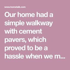 Our home had a simple walkway with cement pavers, which proved to be a hassle when we mowed the lawn. We finished the walkway simply by digging up the grass, ad…