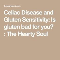 Celiac Disease and Gluten Sensitivity: Is gluten bad for you? : The Hearty Soul