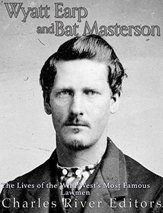 Wyatt Earp and Bat Masterson: The Lives of the Wild West's Most Famous Lawmen (English Edition): *Includes pictures *Includes both men's…