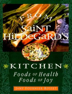 From Saint Hildegard's Kitchen: Foods of Health Foods of Joy by Jany Fournier-Rosset http://www.amazon.com/dp/0764804863/ref=cm_sw_r_pi_dp_540Itb1Z352NRKW7