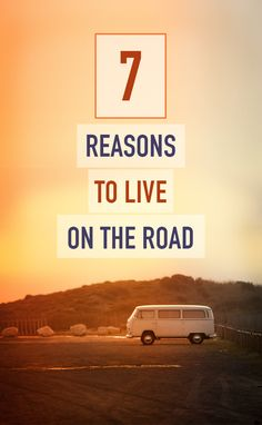 7 reasons to live on the road