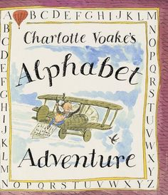 Alphabet Adventure by Charlotte Voake Travel around the world in 26 letters. A small boy is swept off on an aeroplane journey round the world. He finds alphabets are great fun as he swoops over castles and forests, and he can also practice his counting as he looks for one octopus or two trees.