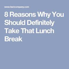 8 Reasons Why You Should Definitely Take That Lunch Break