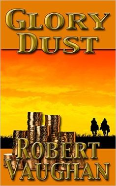 Glory Dust (A Chaney Brothers Western Book 1) - Kindle edition by Robert Vaughan. Literature & Fiction Kindle eBooks @ Amazon.com.