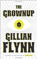 From My Bookshelf 2015: My review of The Grownup by Gillian Flynn, from Crown Publishing, 2015