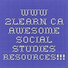 www.2learn.ca - AWESOME Social Studies resources!!!