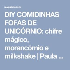 DIY COMIDINHAS FOFAS DE UNICÓRNIO: chifre mágico, morancórnio e milkshake | Paula Stephânia - YouTube