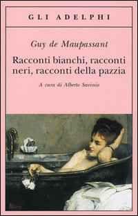 Libro Racconti bianchi, racconti neri, racconti della pazzia Guy de Maupassant