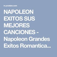 NAPOLEON EXITOS SUS MEJORES CANCIONES - Napoleon Grandes Exitos Romanticas - YouTube