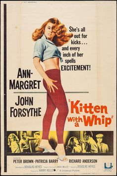 Kitten with a Whip (1963) Starring: Ann- Margaret  John Forsythe Patricia Berry Peter Brown Ann Doran Ann-Margaret plays delinquent who with her friends force wannabe senator Forsythe to drive to Mexico. Directed by Douglas Heyes.