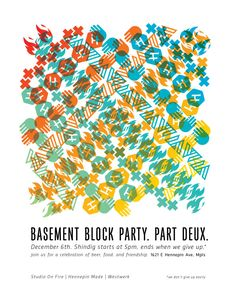 Colorful, patterned event poster for the Basement Block Party between design/print firms Studio on Fire, Westwerk Design, and Hennepin Made. Poster designed and printed by Studio on Fire. (11/27/13 blog post)