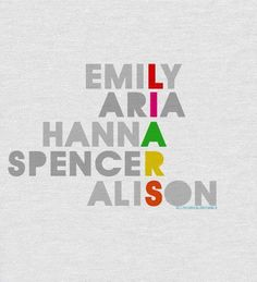 Pretty Little Liars; Emily, Aria, Hanna, Spencer and Alison.