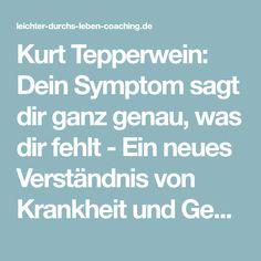 Kurt Tepperwein: Dein Symptom sagt dir ganz genau, was dir fehlt - Ein neues Verständnis von Krankheit und Gesundheit ist notwendig