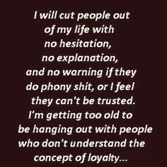 I'm getting to old to deal with phoney people that don't care.
