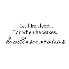 Let Him Sleep...Baby Wall Quote. Just like the one for little girls @Natalie Loveland