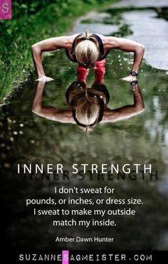 IINNER STRENGTH! I sweat on my outside to match my inside