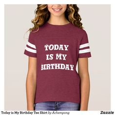 Today Is My Birthday, Tee Shirts, Tees, Girls Be Like, Shirts For Girls, Wardrobe Staples, Fitness Models, Girly, Female