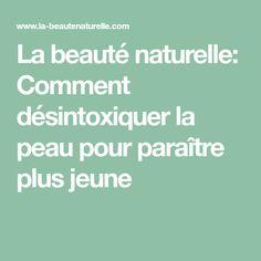La beauté naturelle: Comment désintoxiquer la peau pour paraître plus jeune
