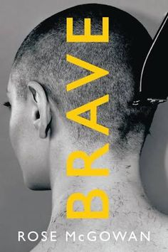 """""""Brave"""", a memoir by Rose McGowan available now in bookstores!"""