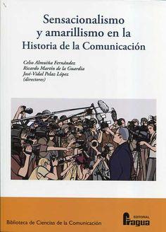 Sensacionalismo y amarillismo en la historia de la comunicación / coordinación de la edición Lucía Esteban... [et al.]