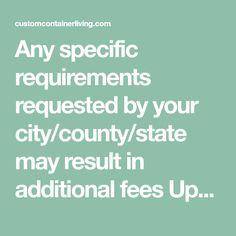 Any specific requirements requested by your city/county/state may result in additional fees Upgrades added to base price Customer modifications can be Shipping Container House Plans, Shipping Containers, Family Matters, Tiny House Living, Base, How To Plan, City, 40ft Container, House Ideas