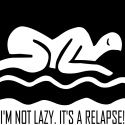 Its a Relapse! Help others appreciate that there is a difference   between being lazy and being in a chronic illness relapse state with   this Its a Relapse! shirt. Available in t-shirts, dark   tees, long sleeve t shirts, sweatshirts, hoodies, polo shirts,   camisoles, sleeveless t-shirts, tote bags, golf shirts, mugs, teddy   bears, and more. awareness,cfids,cfs,chronic,chronic fatigue   syndrome,chronic   illness,disability,disabled,disease,fatigue,fibromyalgia,fms,humor,