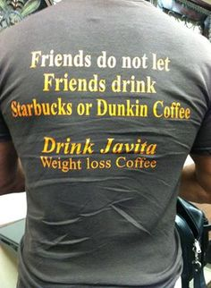 What more can I say?!?! For your box of Javita Weight Loss and/or Energy and Mind Coffee contact me at www.myjavita.com/florida Or if you'd like a shirt, let me know as well.