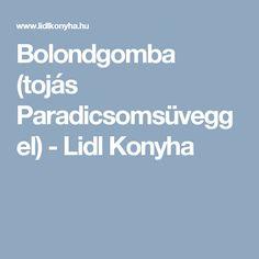 Bolondgomba (tojás Paradicsomsüveggel) - Lidl Konyha