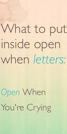 What to put in open when letters. Open when you are crying. Open when letter ideas. Ideas for valentines day