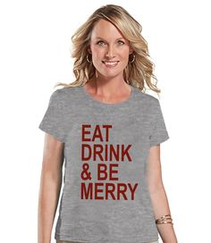 Eat Drink Be Merry - Women's Holiday T-Shirt - Funny Xmas - Ladies Drinking Top - Grey Tee - Holiday Drinks T Shirt - Holiday Gift For Her