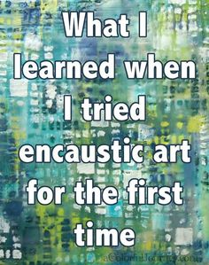 What I learned while trying out encaustic for the first time