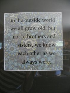 So true--I swear no matter my age my siblings will forever see me as a baby!