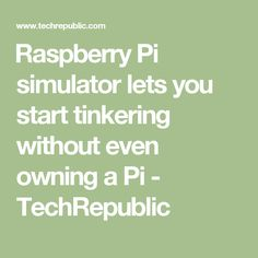 ​Raspberry Pi simulator lets you start tinkering without even owning a Pi - TechRepublic