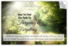 Day 29 - Brilliant Life 30-Day Challenge http://thinkbrilliantly.com/day-29-how-to-find-the-road-to-forgiving-forgetting